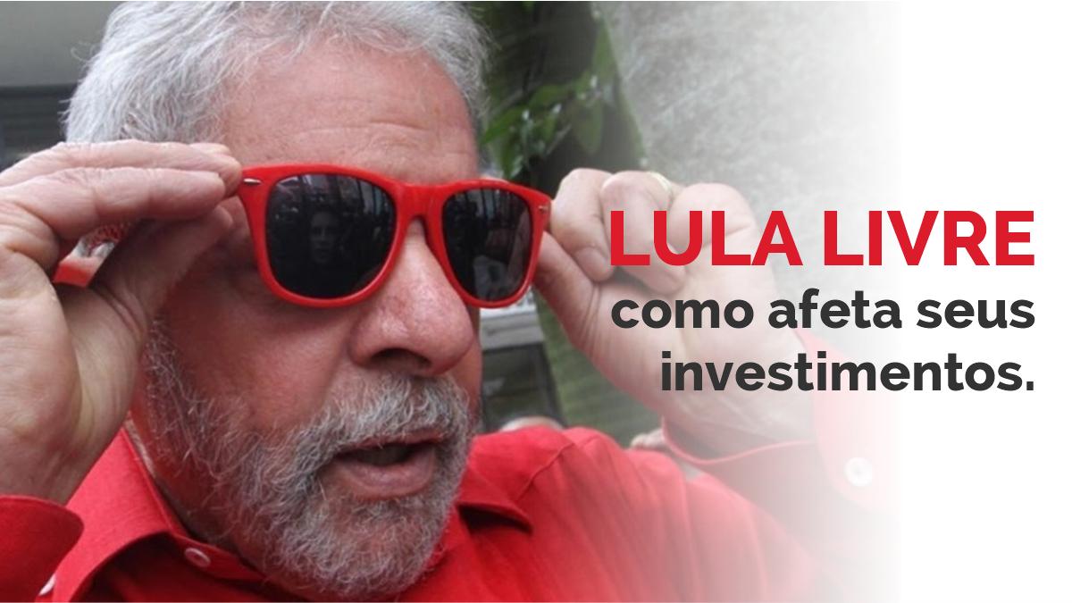 Lula Livre, como isso vai impactar seus investimentos?